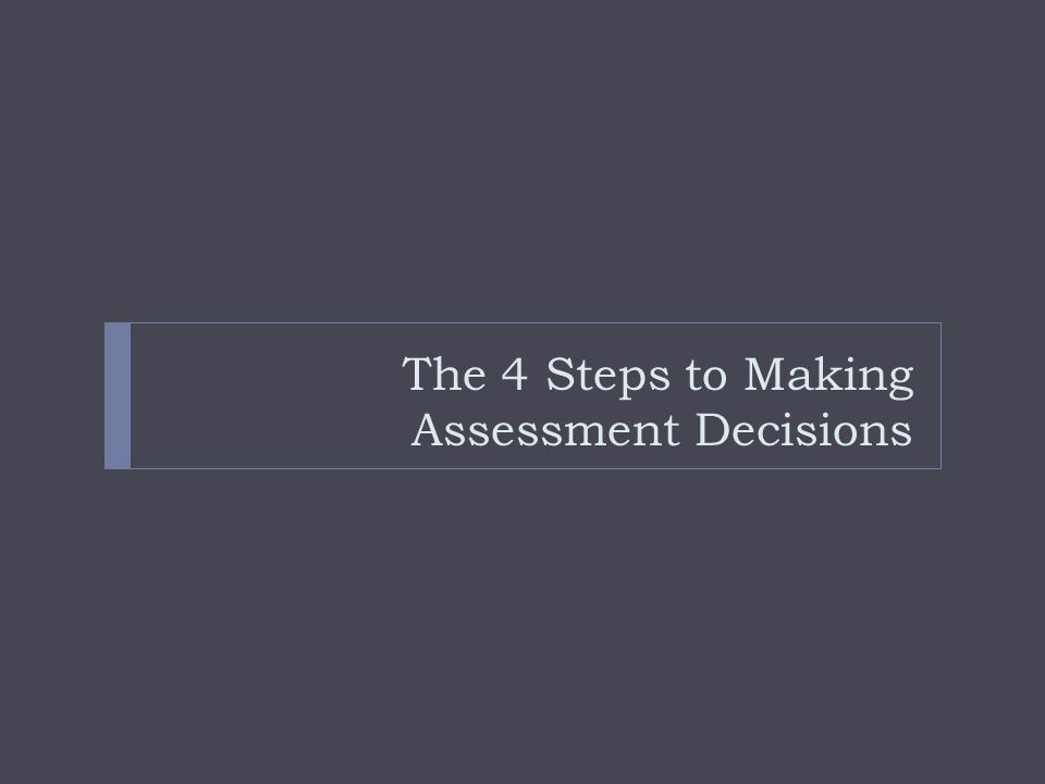 The 4 Steps to Making Assessment Decisions