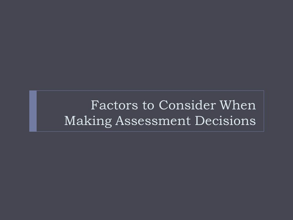Factors to Consider When Making Assessment Decisions