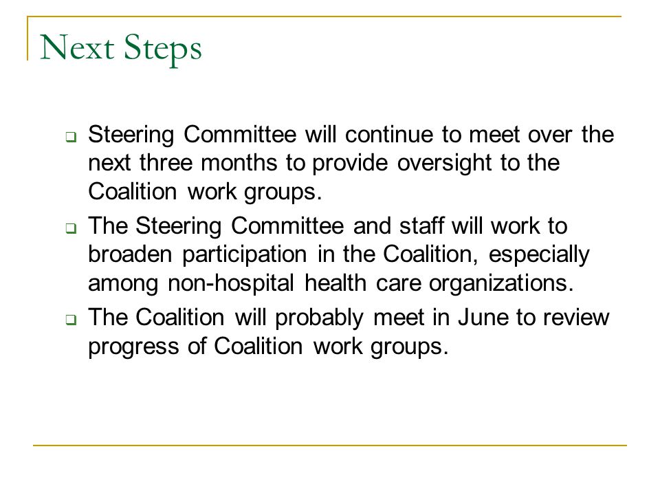 Next Steps  Steering Committee will continue to meet over the next three months to provide oversight to the Coalition work groups.