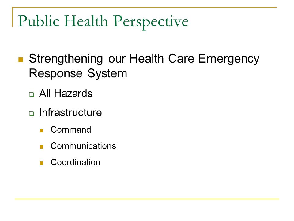 Public Health Perspective King County Emergency Response System  Chain of command - County Executive  Incident Command Structure  Coordination through Emergency Operations Centers (EOCs)  Communications through Joint Information Centers (JICs)