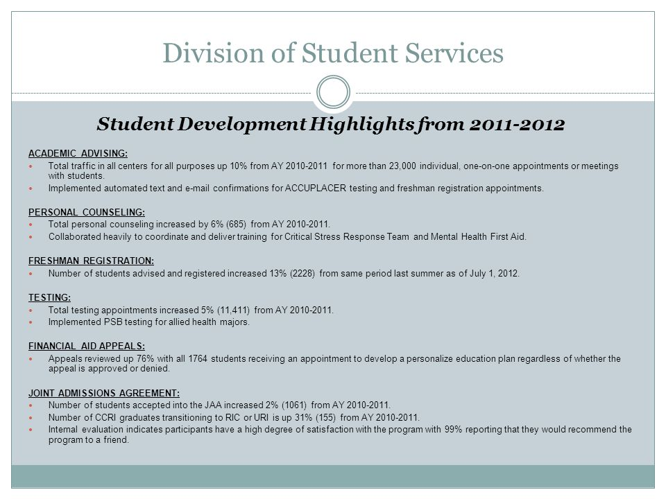 Division of Student Services Student Development Highlights from 2011-2012 ACADEMIC ADVISING: Total traffic in all centers for all purposes up 10% from AY 2010-2011 for more than 23,000 individual, one-on-one appointments or meetings with students.