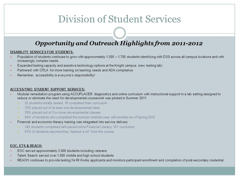 Division of Student Services Opportunity and Outreach Highlights from 2011-2012 DISABILITY SERVICES FOR STUDENTS: Population of students continues to grow with approximately 1,500 – 1,700 students identifying with DSS across all campus locations and with increasingly complex needs.