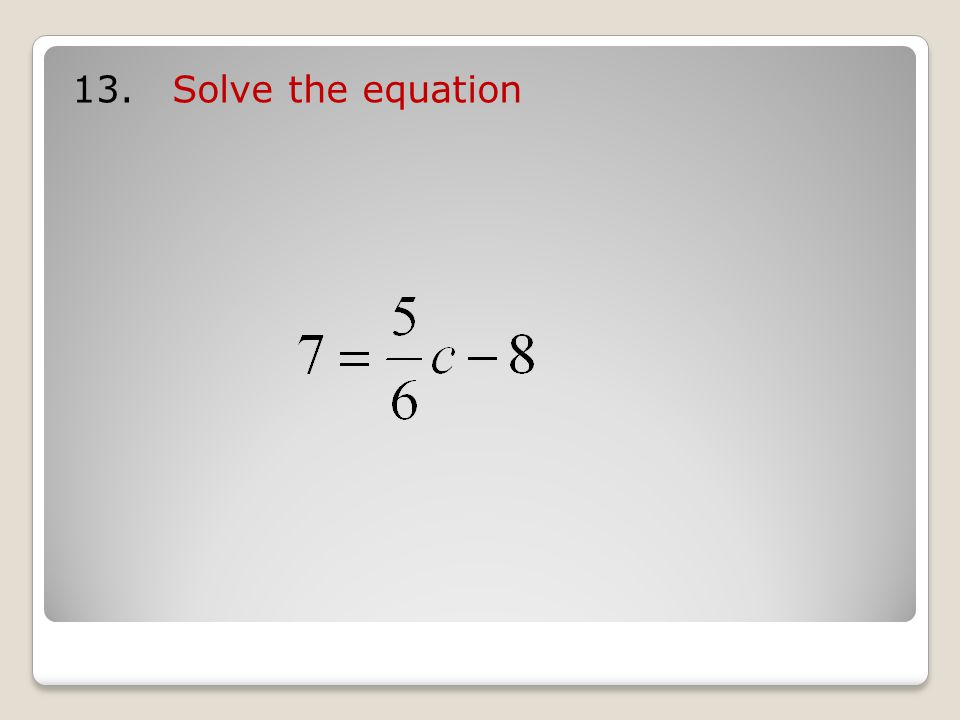 13. Solve the equation