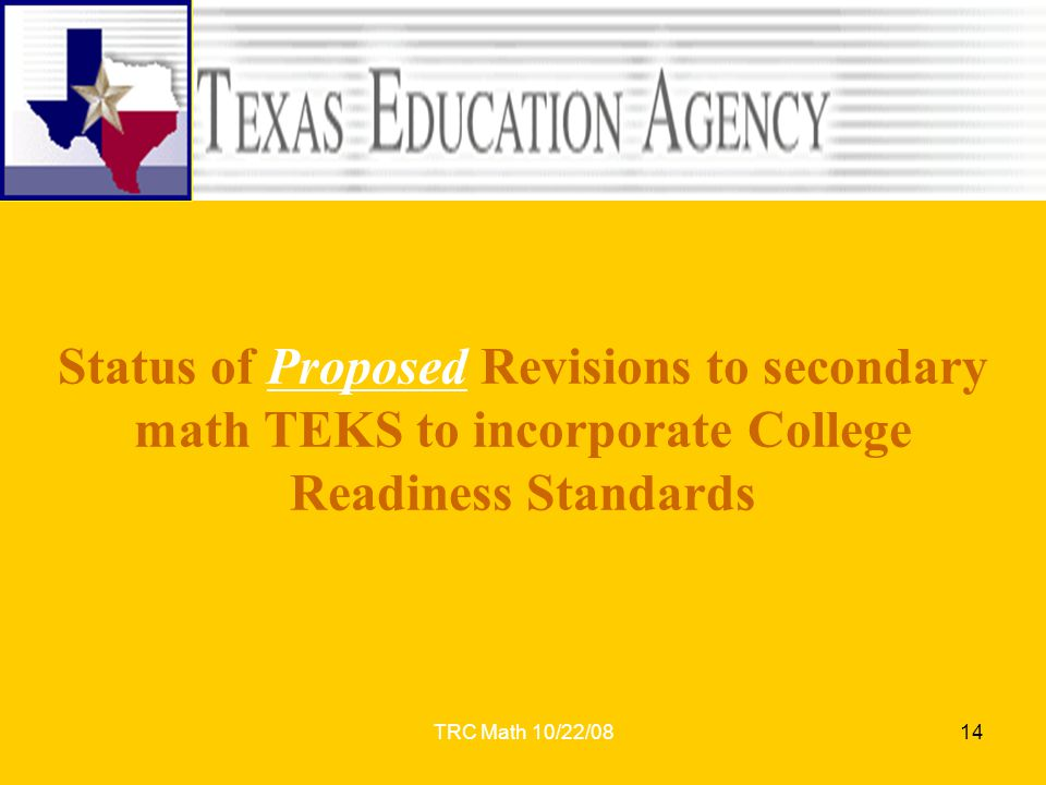 TRC Math 10/22/0814 Status of Proposed Revisions to secondary math TEKS to incorporate College Readiness Standards