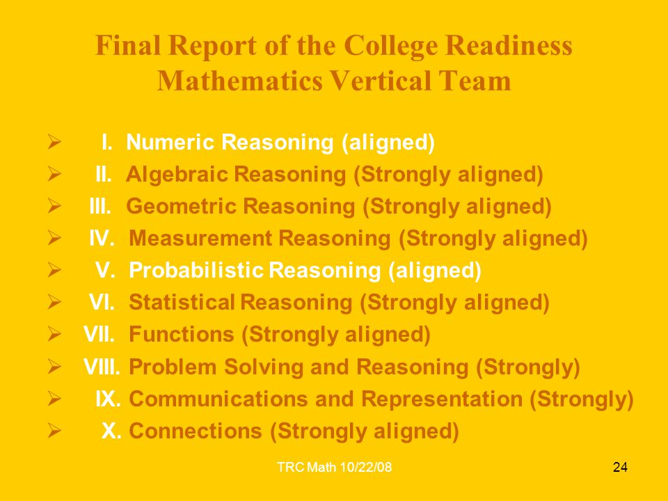 TRC Math 10/22/08  I. Numeric Reasoning (aligned)  II. Algebraic Reasoning (Strongly aligned)  III. Geometric Reasoning (Strongly aligned)  IV. Me