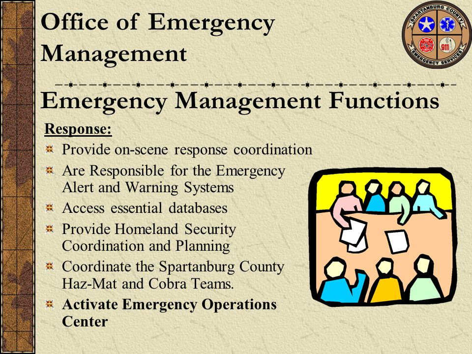 Response: Provide on-scene response coordination Are Responsible for the Emergency Alert and Warning Systems Access essential databases Provide Homela