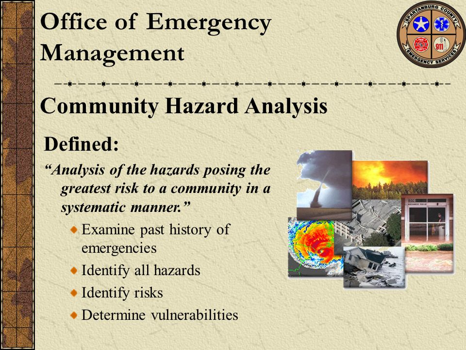 "Office of Emergency Management Community Hazard Analysis Defined: ""Analysis of the hazards posing the greatest risk to a community in a systematic man"
