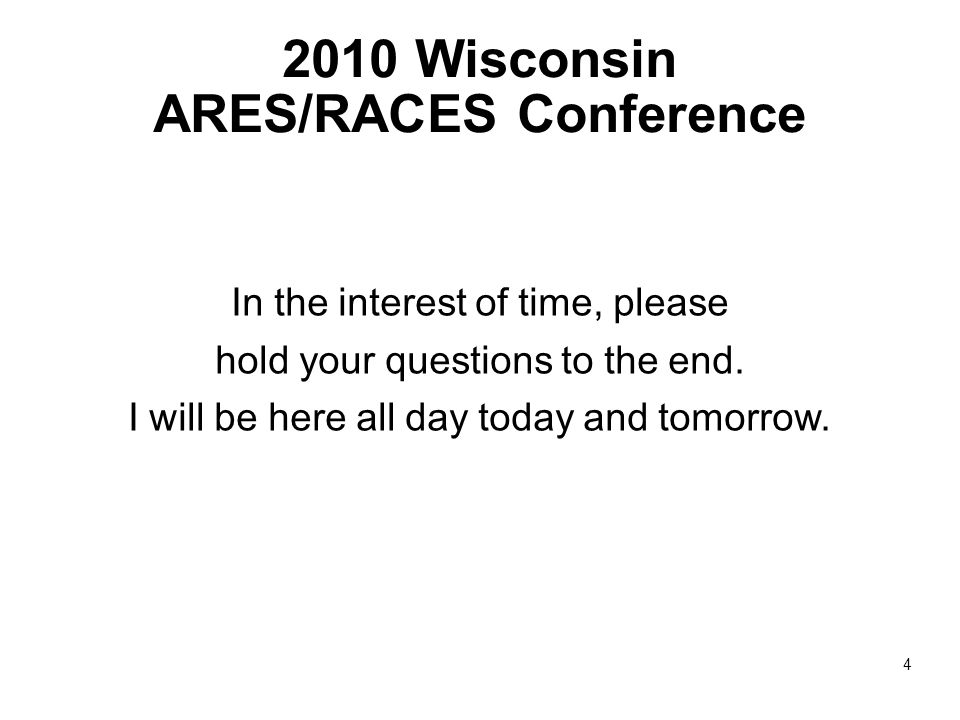 2010 Wisconsin ARES/RACES Conference In the interest of time, please hold your questions to the end.