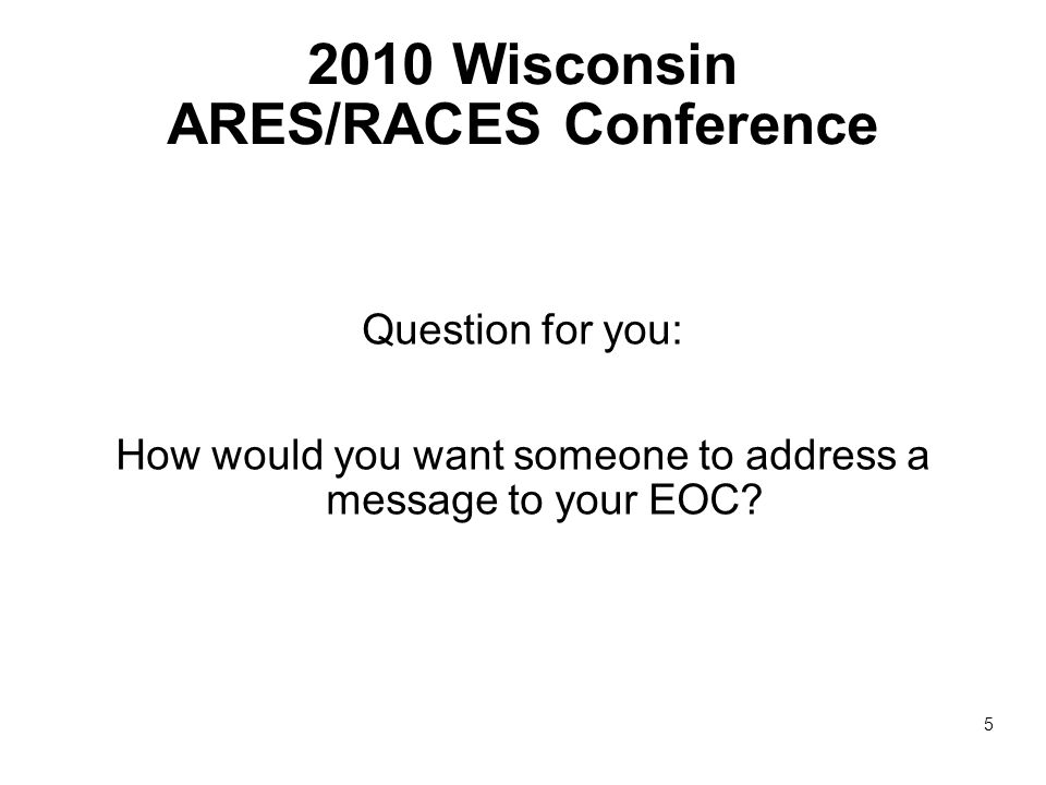 2010 Wisconsin ARES/RACES Conference Question for you: How would you want someone to address a message to your EOC.