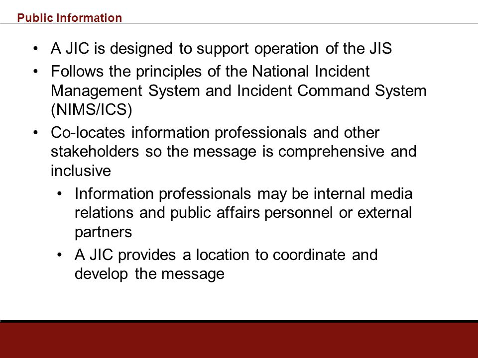 Public Information What is a JIC? A facility providing for co-location for members of the JIS and other stakeholders during response and recovery phas