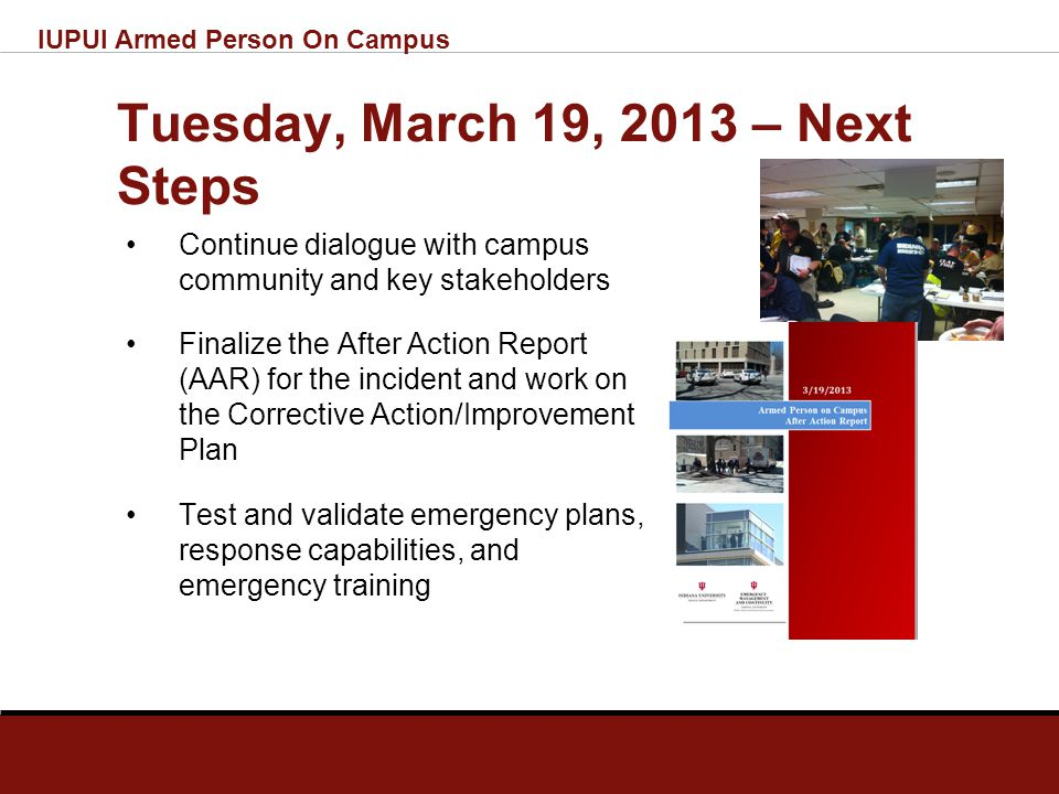 Tuesday, March 19, 2013 – Lessons Learned What Worked WellChallenges Rapid response of law enforcement resources. IU Notify messages. Activation of th