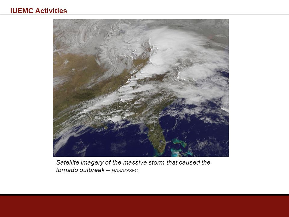 IUEMC Activities Satellite imagery of the massive storm that caused the tornado outbreak – NASA/GSFC