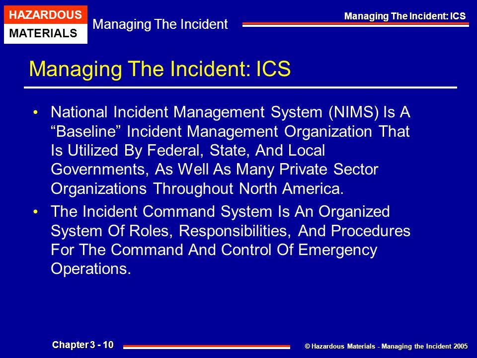 © Hazardous Materials - Managing the Incident 2005 Managing The Incident HAZARDOUS MATERIALS Chapter 3 - 10 Managing The Incident: ICS National Incide