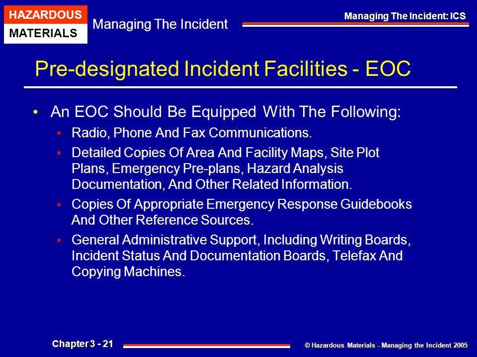 © Hazardous Materials - Managing the Incident 2005 Managing The Incident HAZARDOUS MATERIALS Chapter 3 - 21 Managing The Incident: ICS Pre-designated