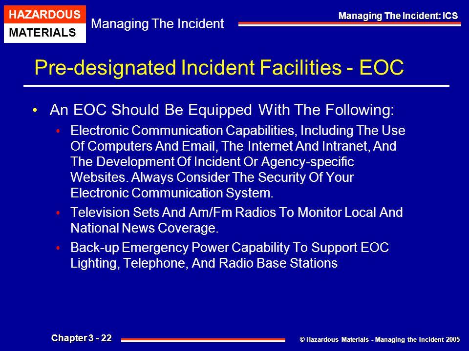 © Hazardous Materials - Managing the Incident 2005 Managing The Incident HAZARDOUS MATERIALS Chapter 3 - 22 Managing The Incident: ICS Pre-designated