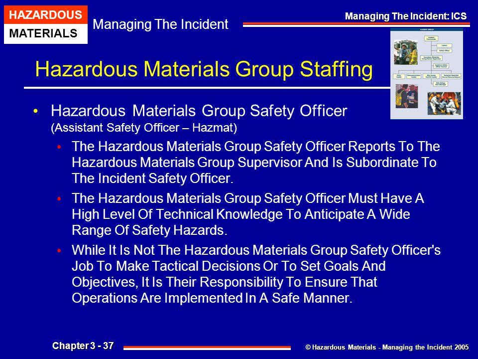 © Hazardous Materials - Managing the Incident 2005 Managing The Incident HAZARDOUS MATERIALS Chapter 3 - 37 Managing The Incident: ICS Hazardous Mater