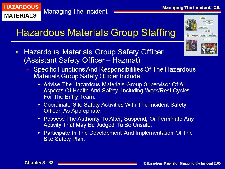© Hazardous Materials - Managing the Incident 2005 Managing The Incident HAZARDOUS MATERIALS Chapter 3 - 38 Managing The Incident: ICS Hazardous Mater