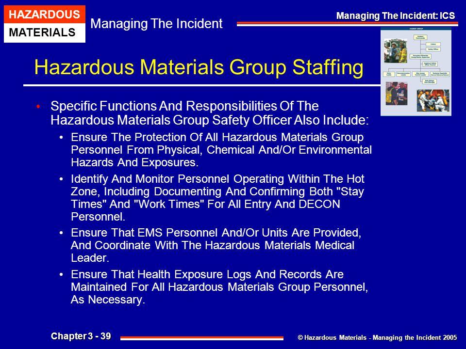 © Hazardous Materials - Managing the Incident 2005 Managing The Incident HAZARDOUS MATERIALS Chapter 3 - 39 Managing The Incident: ICS Hazardous Mater