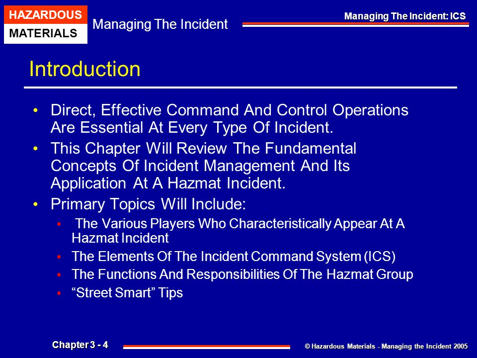 © Hazardous Materials - Managing the Incident 2005 Managing The Incident HAZARDOUS MATERIALS Chapter 3 - 55 Managing The Incident: ICS Information Is Power Emergency Scene Intelligence Can Rapidly Supply Command And The Hazmat Group With Random Data And Information.