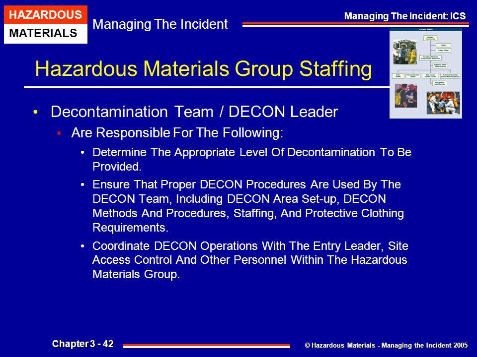 © Hazardous Materials - Managing the Incident 2005 Managing The Incident HAZARDOUS MATERIALS Chapter 3 - 42 Managing The Incident: ICS Hazardous Mater
