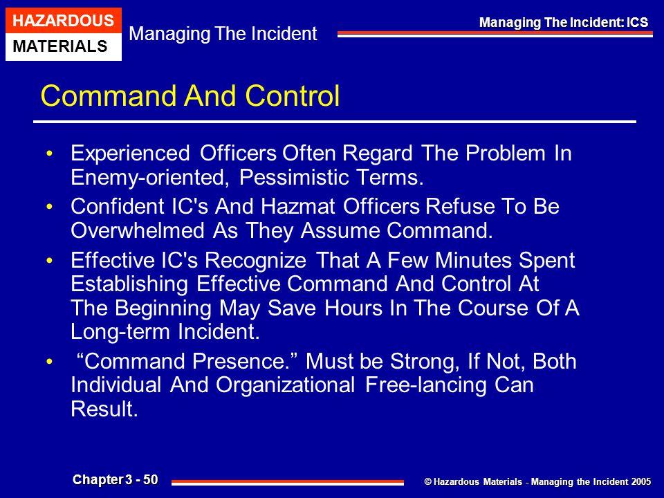© Hazardous Materials - Managing the Incident 2005 Managing The Incident HAZARDOUS MATERIALS Chapter 3 - 50 Managing The Incident: ICS Command And Con