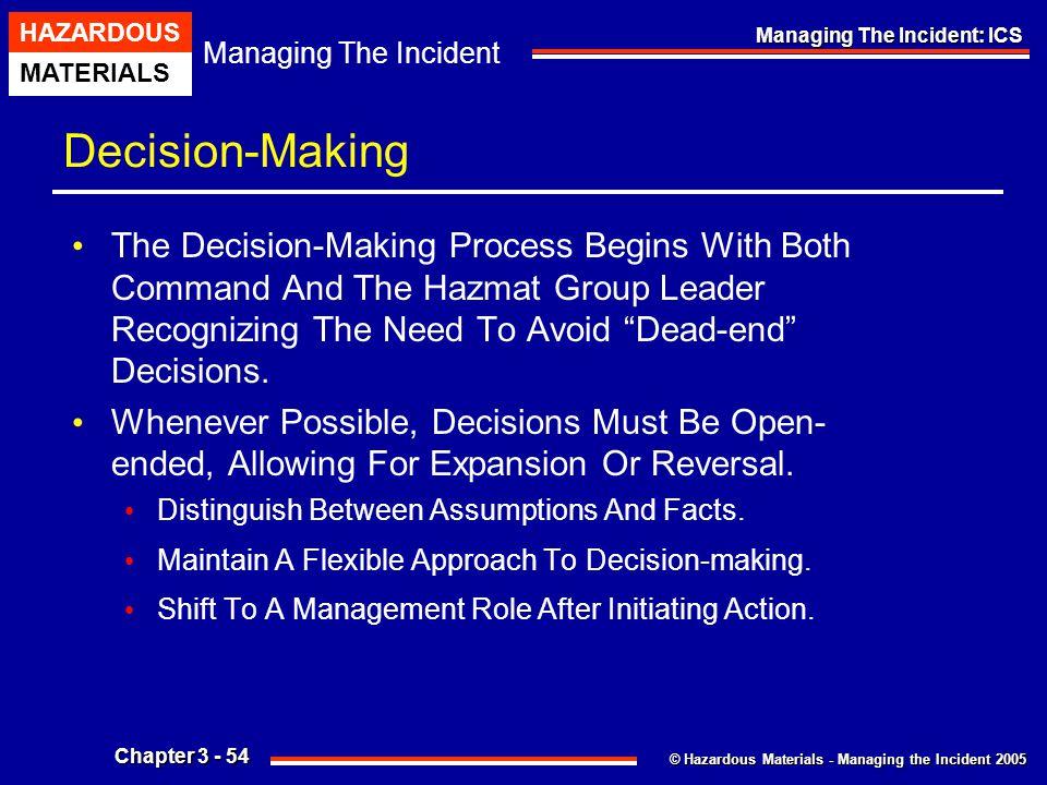 © Hazardous Materials - Managing the Incident 2005 Managing The Incident HAZARDOUS MATERIALS Chapter 3 - 54 Managing The Incident: ICS Decision-Making