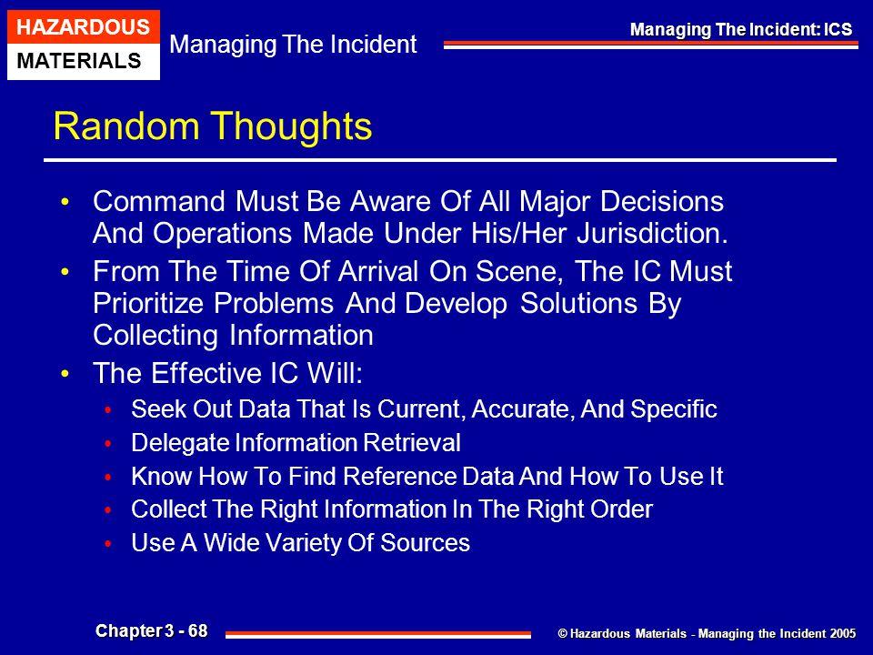 © Hazardous Materials - Managing the Incident 2005 Managing The Incident HAZARDOUS MATERIALS Chapter 3 - 68 Managing The Incident: ICS Random Thoughts