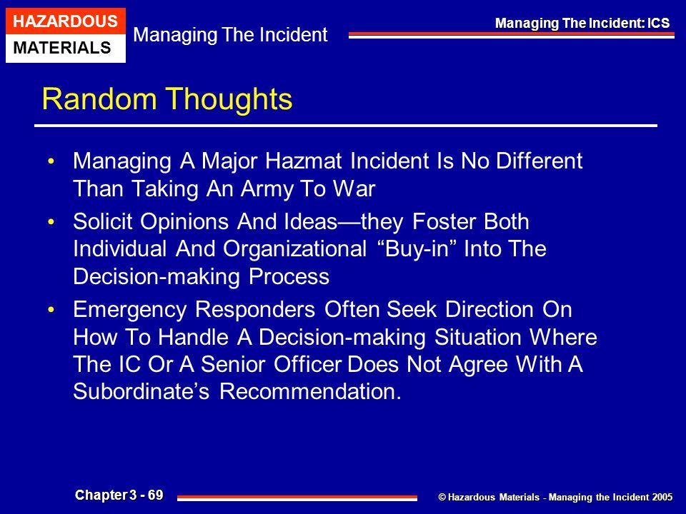 © Hazardous Materials - Managing the Incident 2005 Managing The Incident HAZARDOUS MATERIALS Chapter 3 - 69 Managing The Incident: ICS Random Thoughts