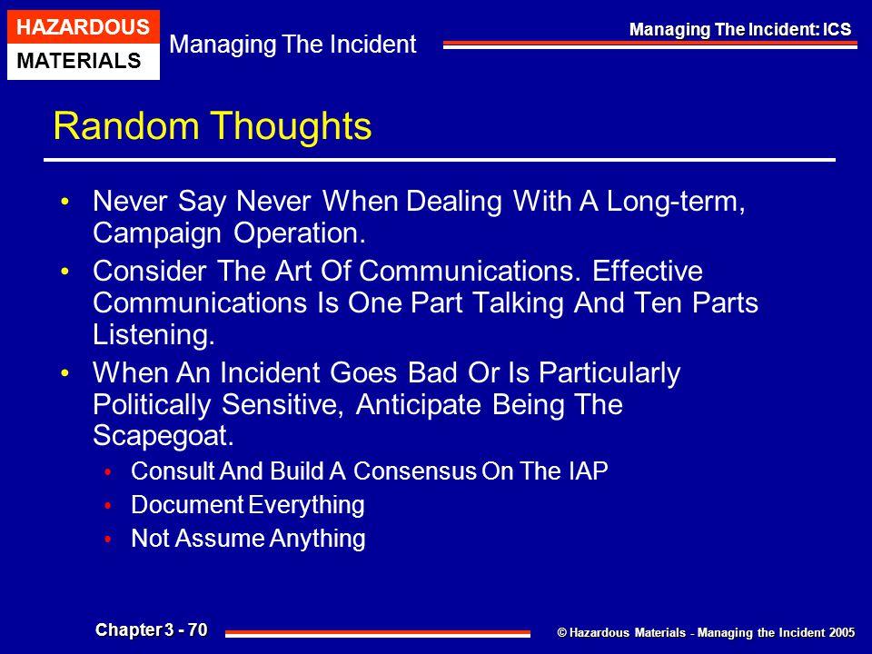 © Hazardous Materials - Managing the Incident 2005 Managing The Incident HAZARDOUS MATERIALS Chapter 3 - 70 Managing The Incident: ICS Random Thoughts