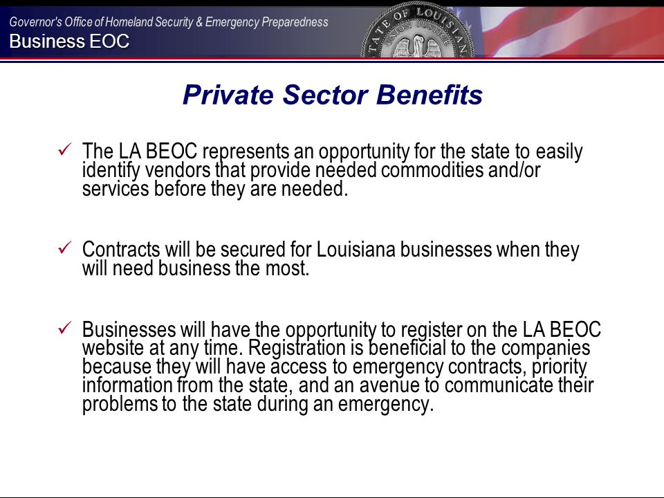 Business EOC Private Sector Benefits The LA BEOC represents an opportunity for the state to easily identify vendors that provide needed commodities and/or services before they are needed.
