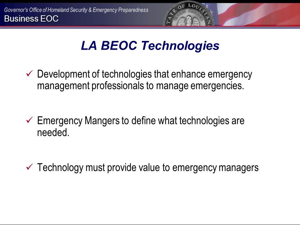 Business EOC LA BEOC Technologies Development of technologies that enhance emergency management professionals to manage emergencies. Emergency Mangers