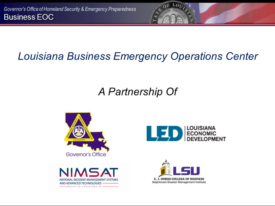 Business EOC What the Louisiana BEOC is… Voice for the private sector Force Multiplier for State Resiliency through business preparedness, response, and recovery Your Ideas?.