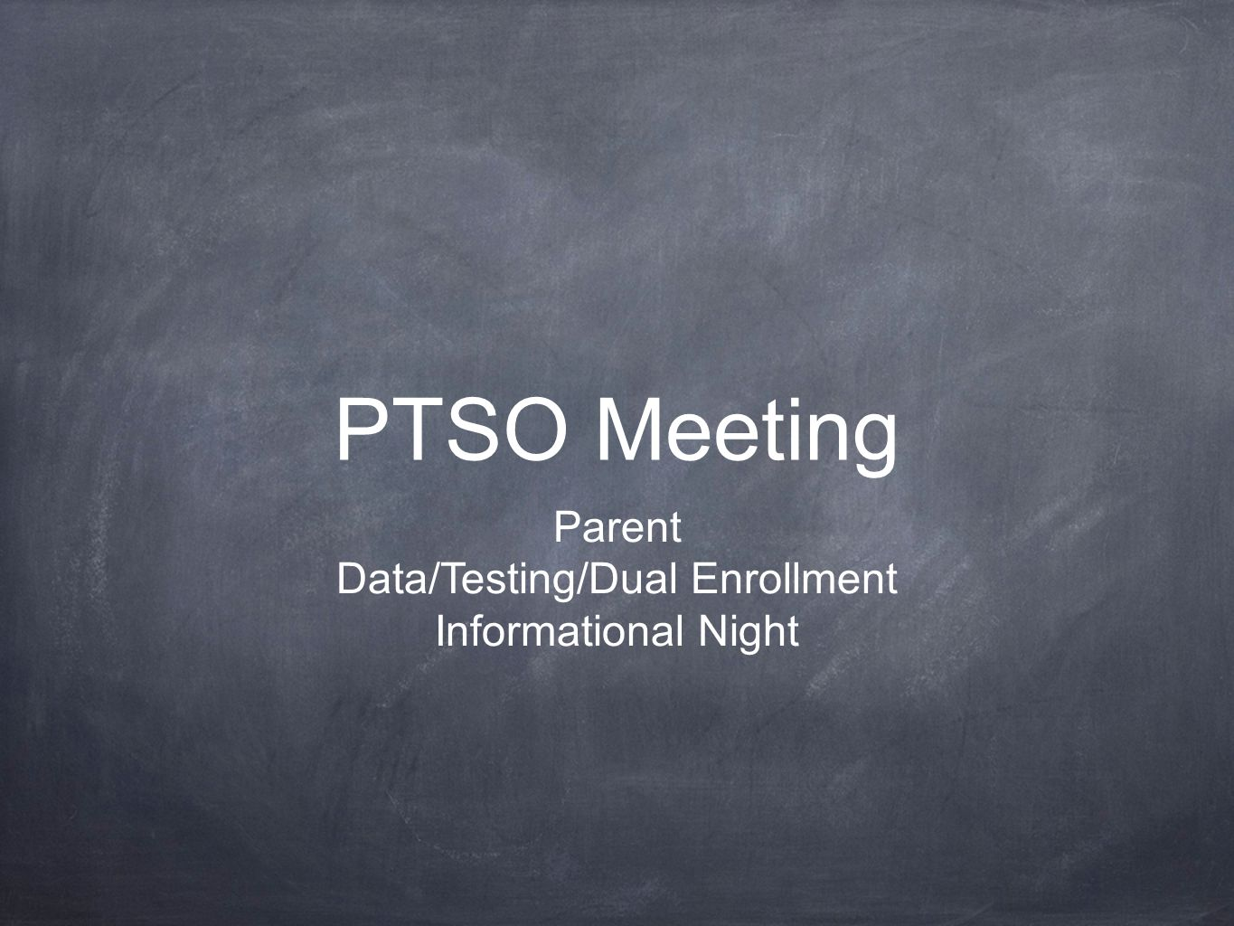 PTSO Meeting Parent Data/Testing/Dual Enrollment Informational Night
