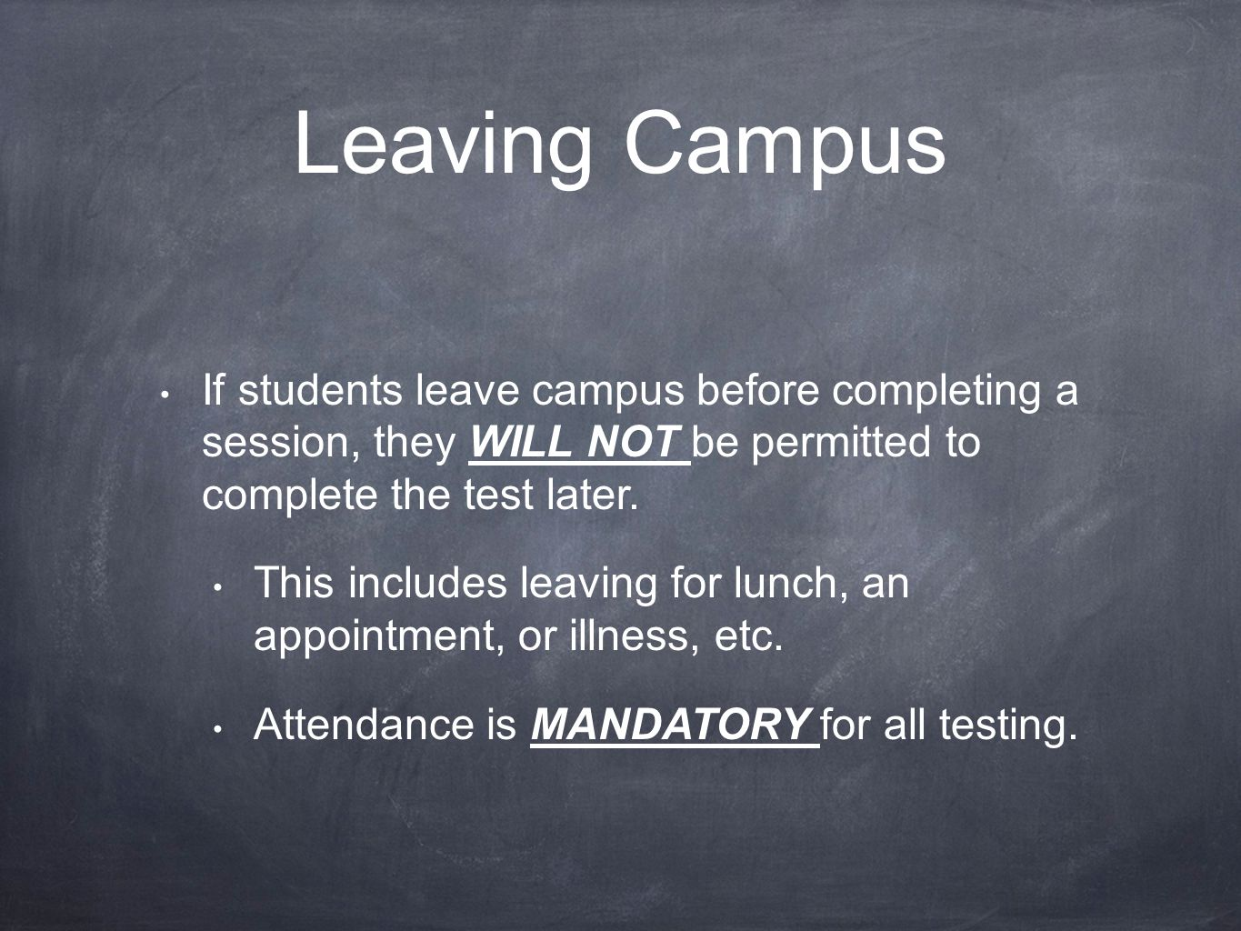 Leaving Campus If students leave campus before completing a session, they WILL NOT be permitted to complete the test later.