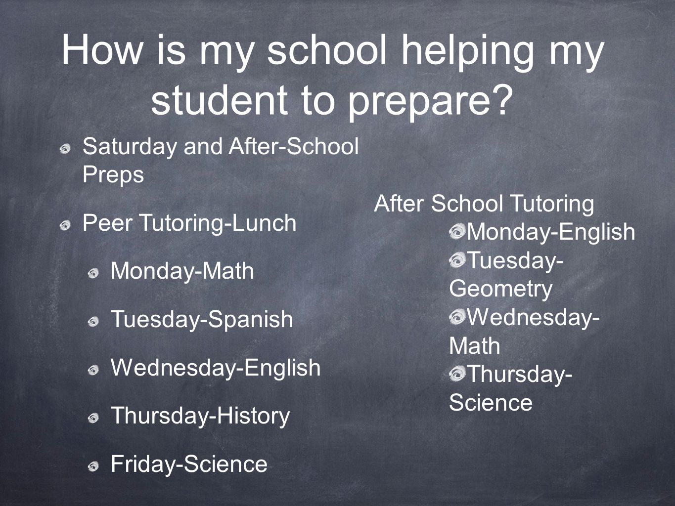 How is my school helping my student to prepare? Saturday and After-School Preps Peer Tutoring-Lunch Monday-Math Tuesday-Spanish Wednesday-English Thur