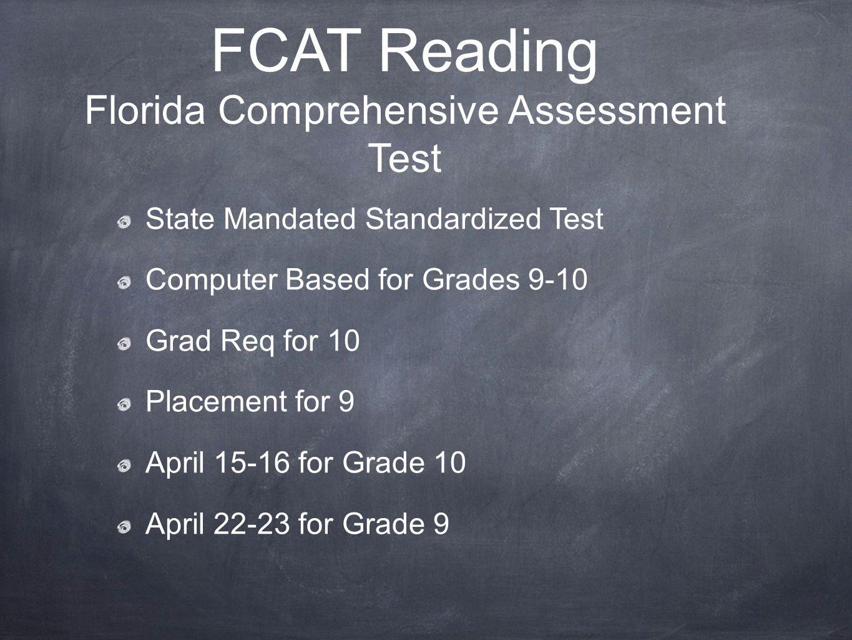 FCAT Reading Florida Comprehensive Assessment Test State Mandated Standardized Test Computer Based for Grades 9-10 Grad Req for 10 Placement for 9 April 15-16 for Grade 10 April 22-23 for Grade 9