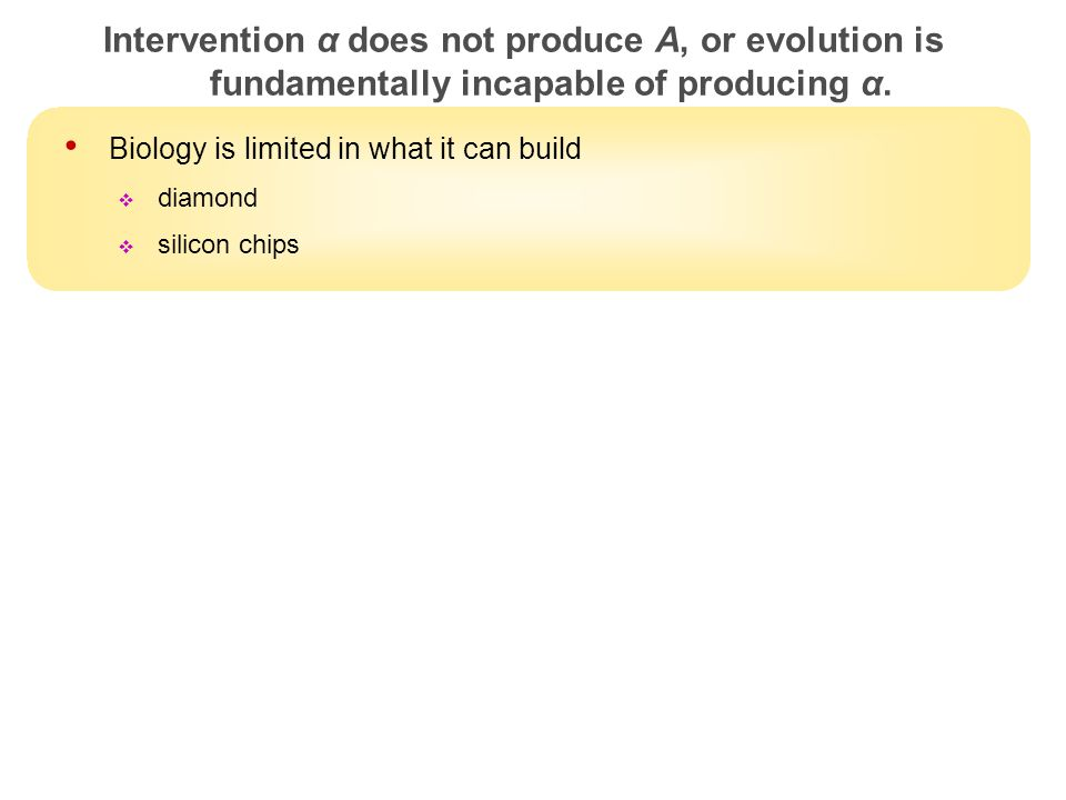 20 Intervention α does not produce A, or evolution is fundamentally incapable of producing α.