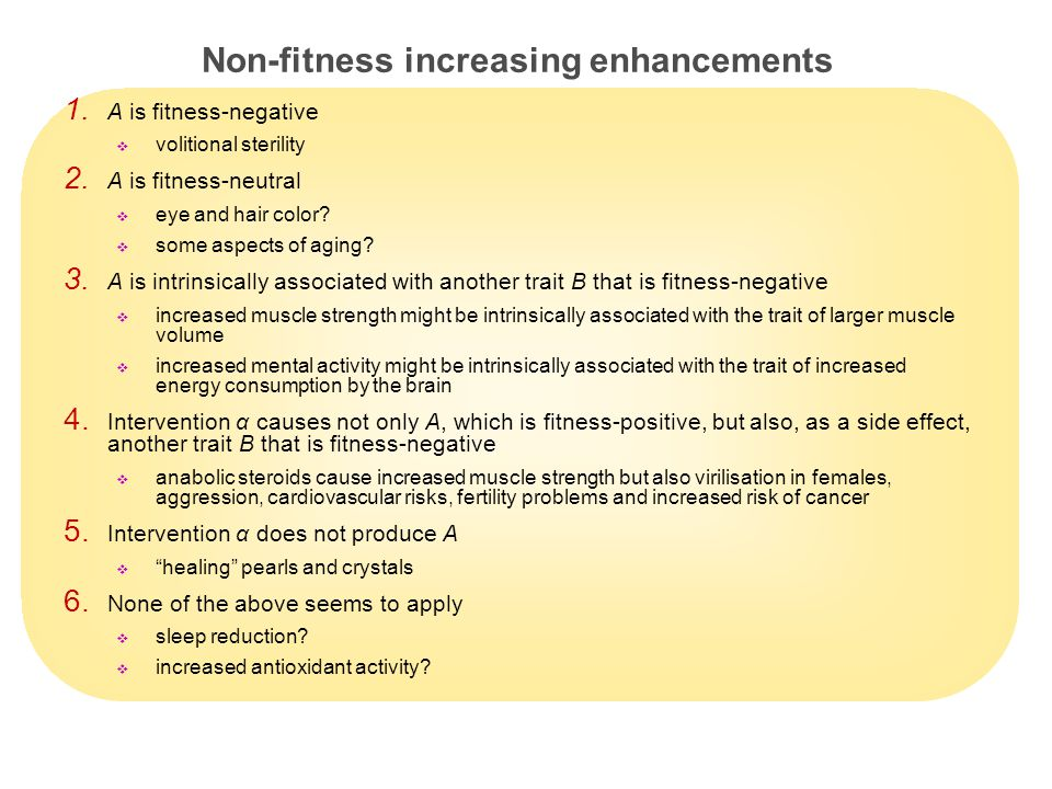 9 Non-fitness increasing enhancements 1. A is fitness-negative  volitional sterility 2.