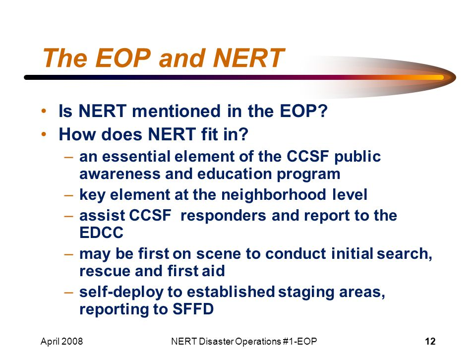 April 2008NERT Disaster Operations #1-EOP12 The EOP and NERT Is NERT mentioned in the EOP.
