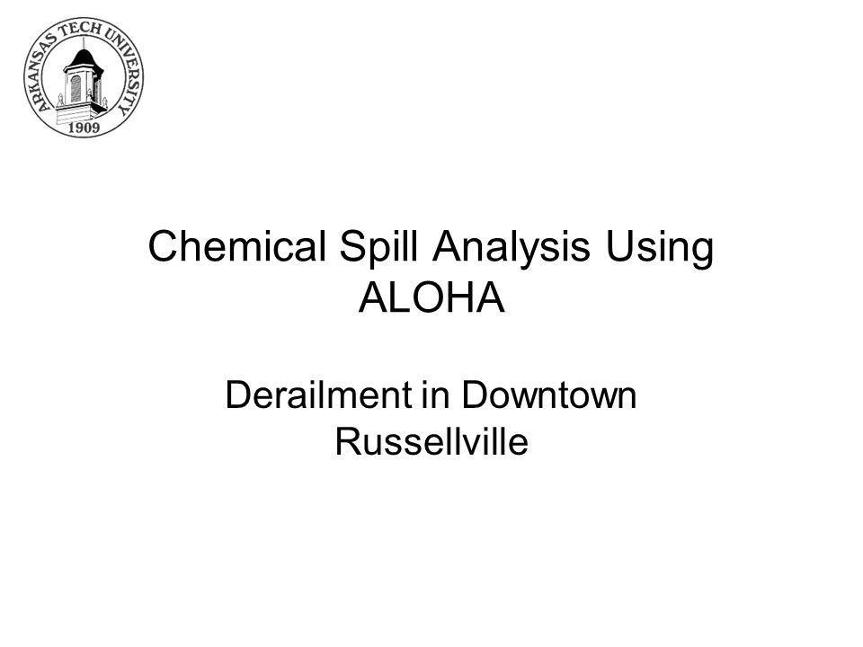 Chemical Spill Analysis Using ALOHA Derailment in Downtown Russellville