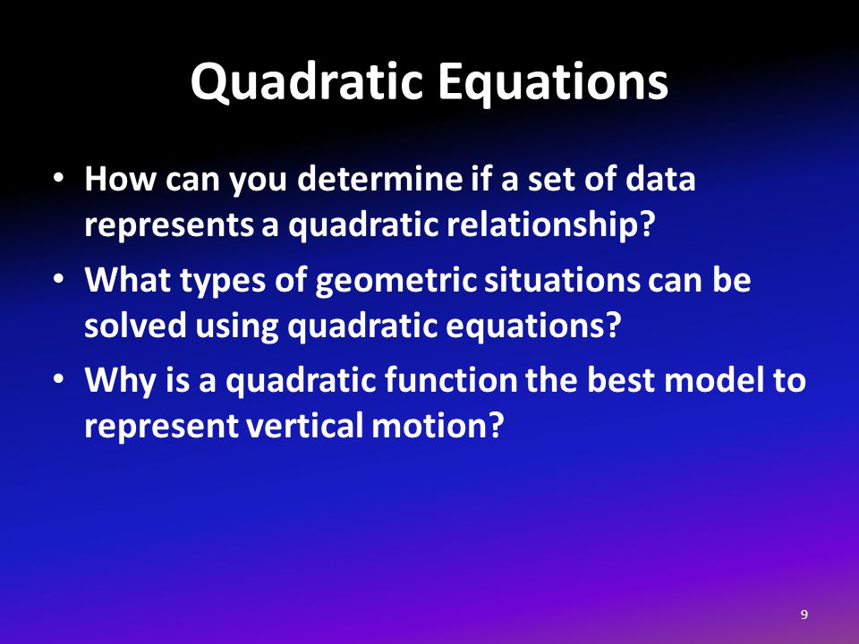 Quadratic Equations How can you determine if a set of data represents a quadratic relationship.