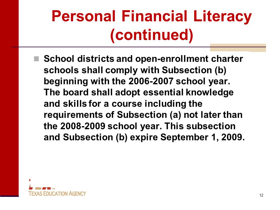 Personal Financial Literacy (continued) School districts and open-enrollment charter schools shall comply with Subsection (b) beginning with the 2006-