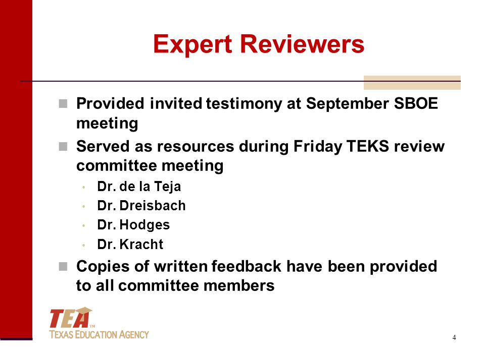 Expert Reviewers Provided invited testimony at September SBOE meeting Served as resources during Friday TEKS review committee meeting Dr.