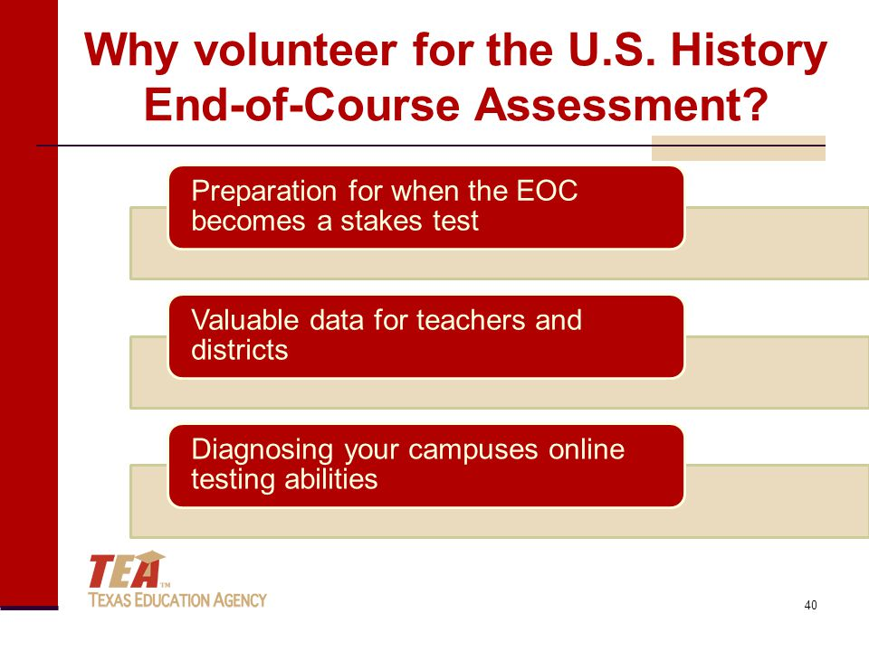 Preparation for when the EOC becomes a stakes test Valuable data for teachers and districts Diagnosing your campuses online testing abilities Why volunteer for the U.S.