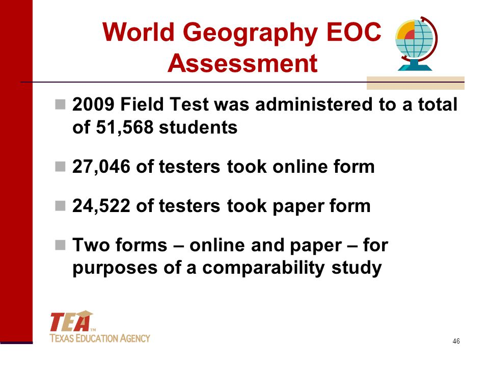 World Geography EOC Assessment 2009 Field Test was administered to a total of 51,568 students 27,046 of testers took online form 24,522 of testers too