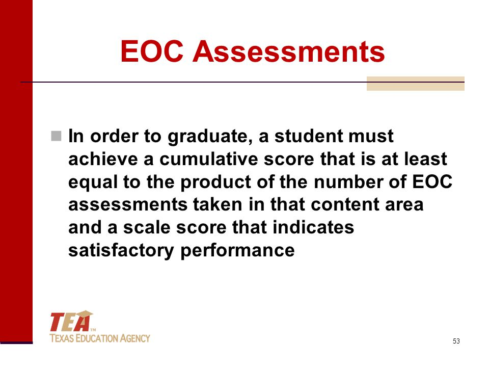 EOC Assessments In order to graduate, a student must achieve a cumulative score that is at least equal to the product of the number of EOC assessments