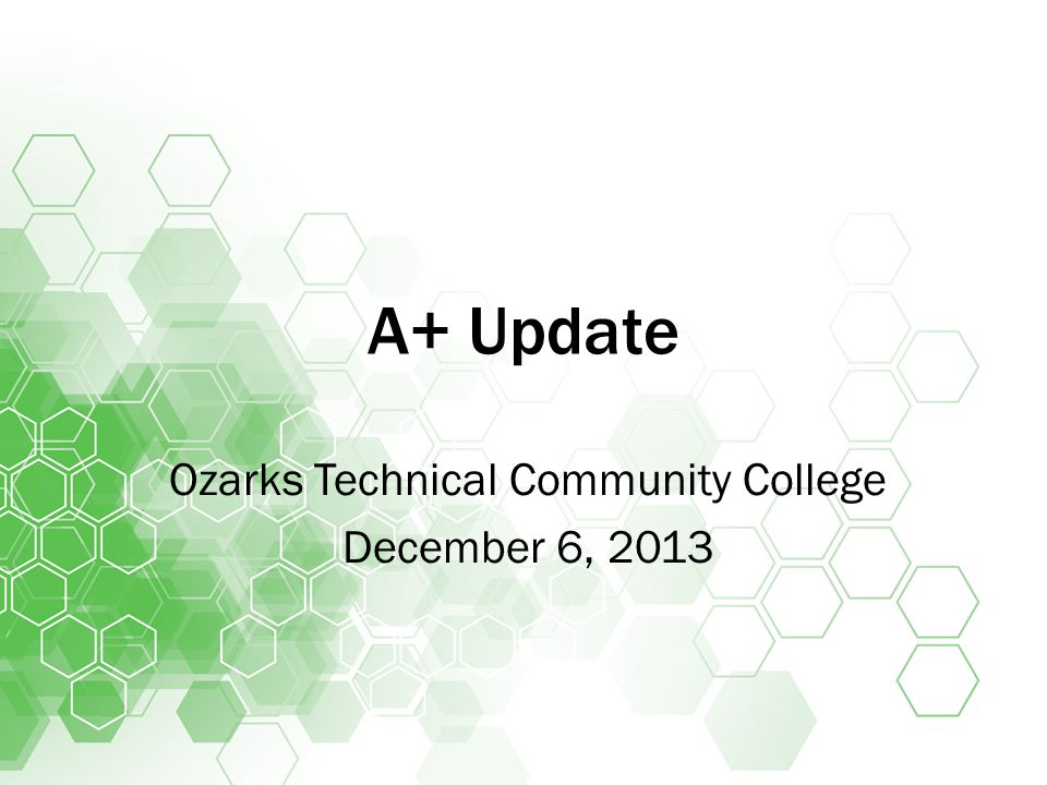 A+ Update Ozarks Technical Community College December 6, 2013
