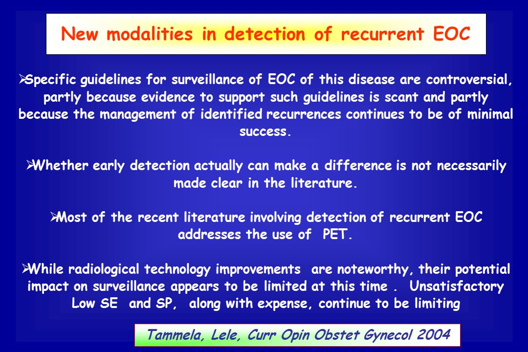  Specific guidelines for surveillance of EOC of this disease are controversial, partly because evidence to support such guidelines is scant and partl