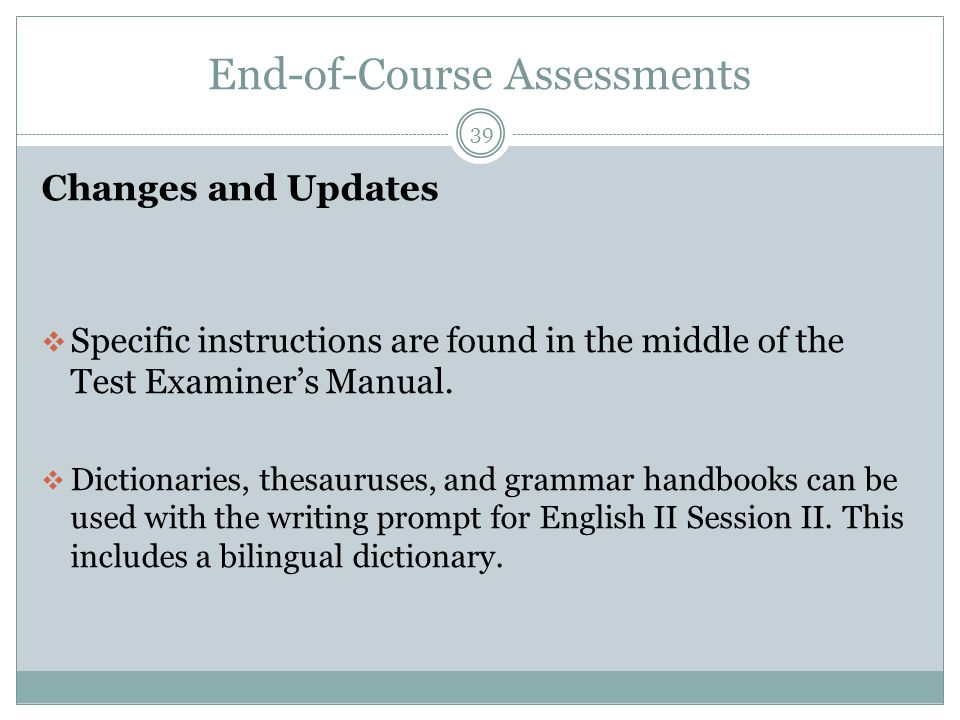 End-of-Course Assessments 39 Changes and Updates  Specific instructions are found in the middle of the Test Examiner's Manual.