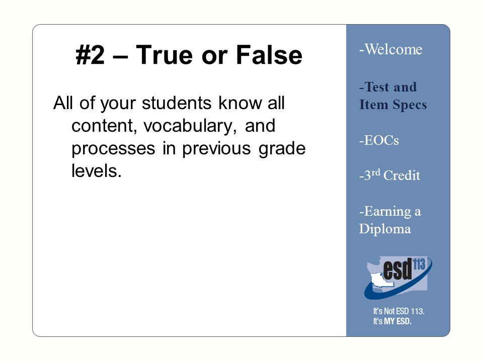 #2 – True or False All of your students know all content, vocabulary, and processes in previous grade levels.